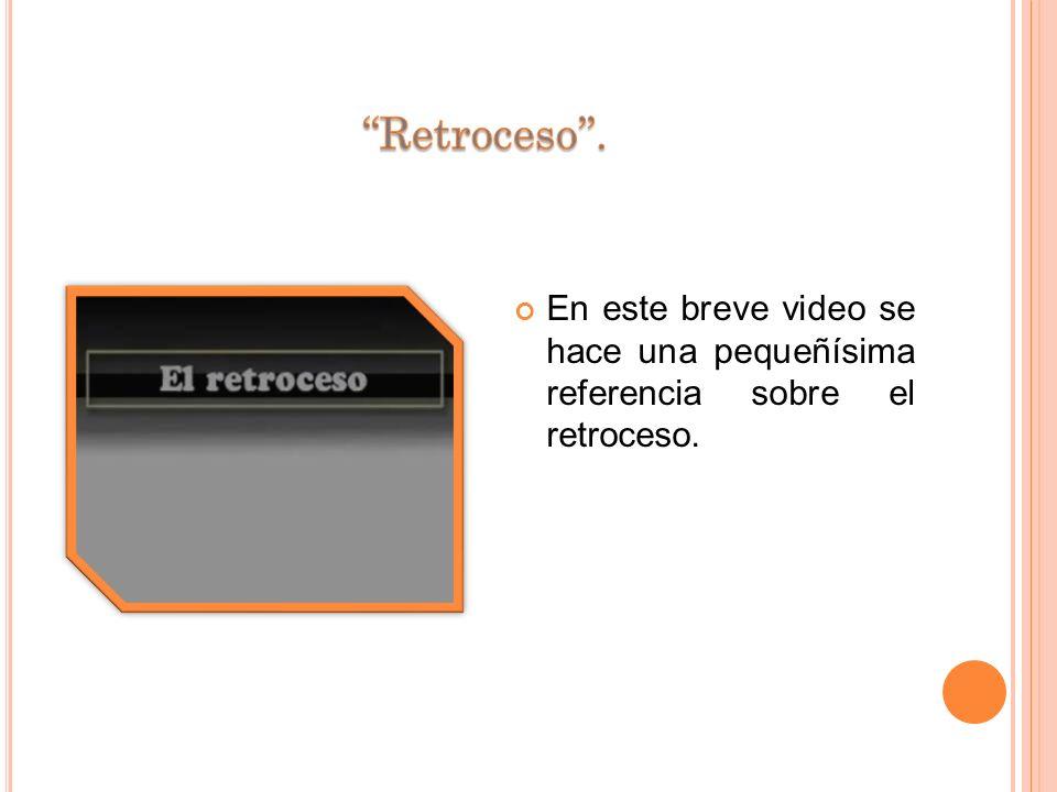 ''Retroceso''. En este breve video se hace una pequeñísima referencia sobre el retroceso.