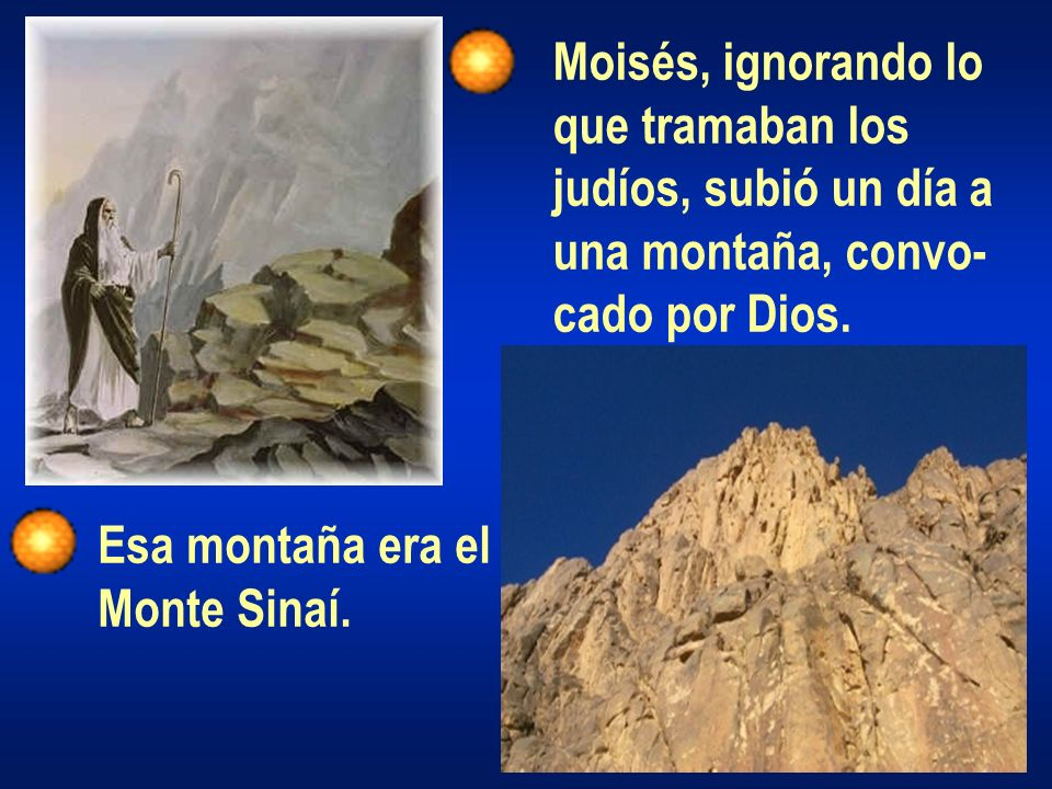 Moisés, ignorando lo que tramaban los. judíos, subió un día a. una montaña, convo- cado por Dios.