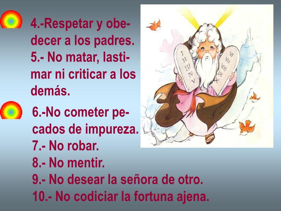 4.-Respetar y obe-decer a los padres. 5.- No matar, lasti- mar ni criticar a los. demás. 6.-No cometer pe-