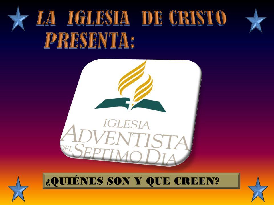 LA IGLESIA DE CRISTO PRESENTA: ¿QUIÉNES SON Y QUE CREEN