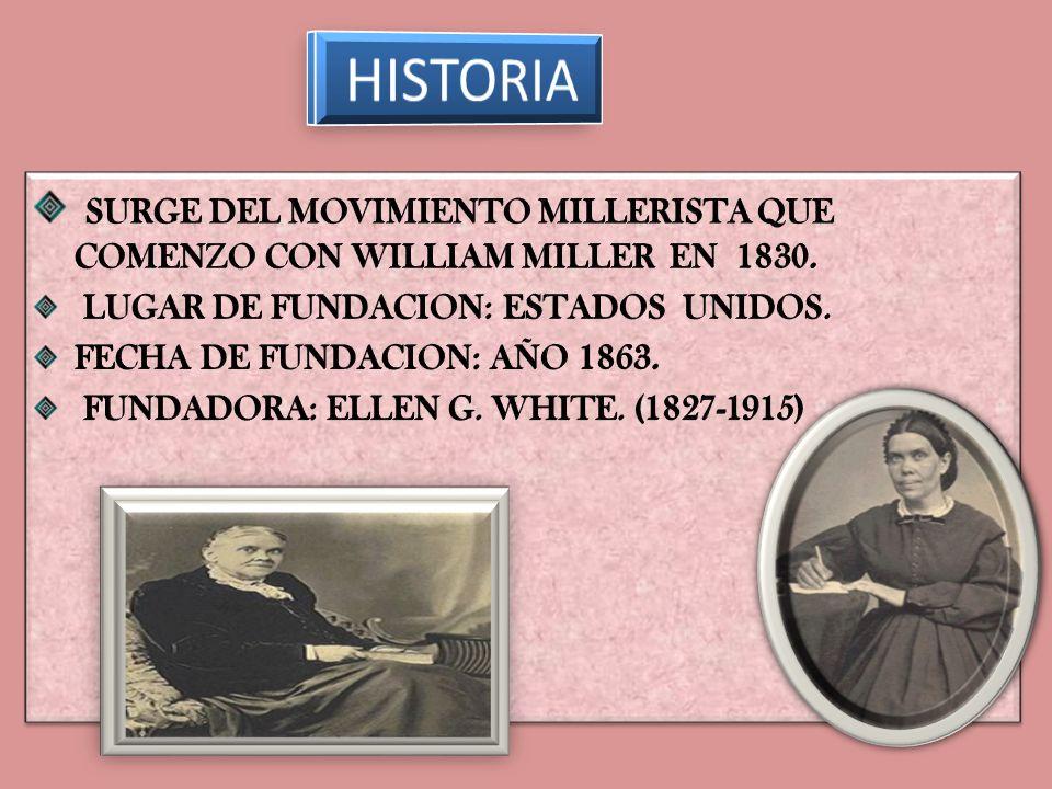 HISTORIA SURGE DEL MOVIMIENTO MILLERISTA QUE COMENZO CON WILLIAM MILLER EN 1830. LUGAR DE FUNDACION: ESTADOS UNIDOS.