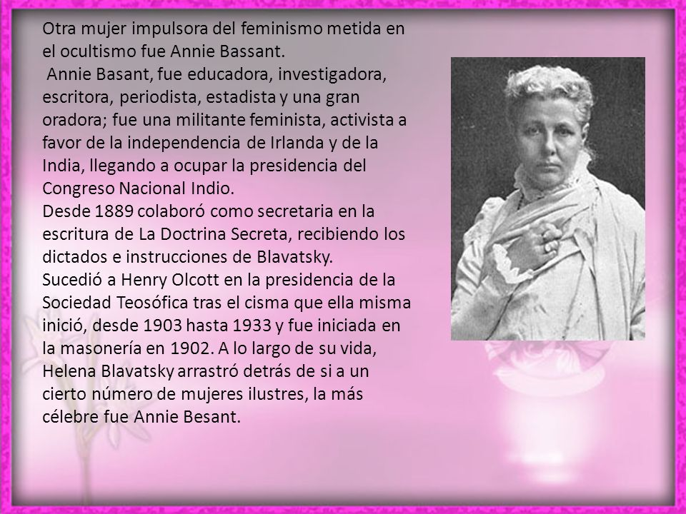 Otra mujer impulsora del feminismo metida en el ocultismo fue Annie Bassant.
