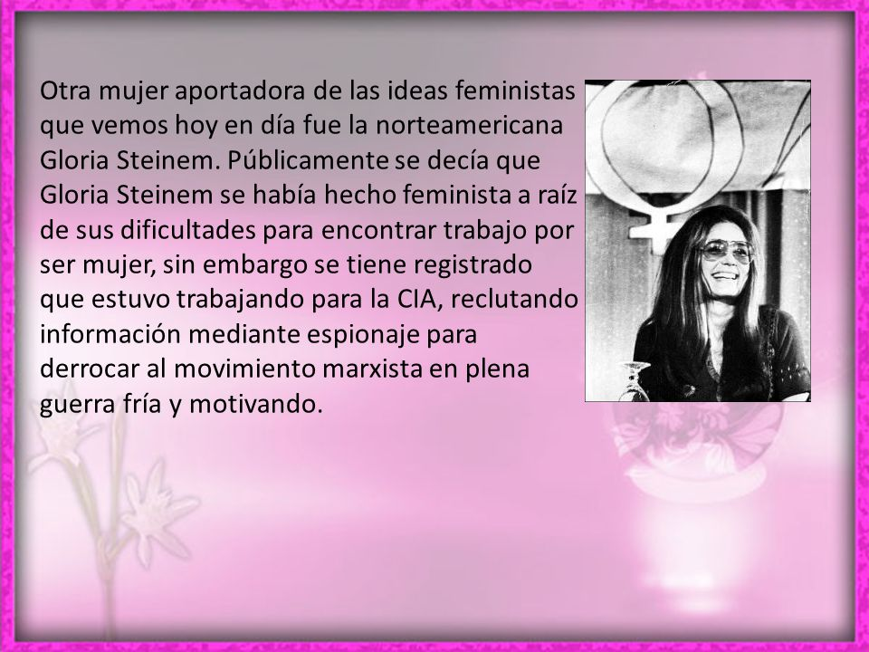 Otra mujer aportadora de las ideas feministas que vemos hoy en día fue la norteamericana Gloria Steinem.