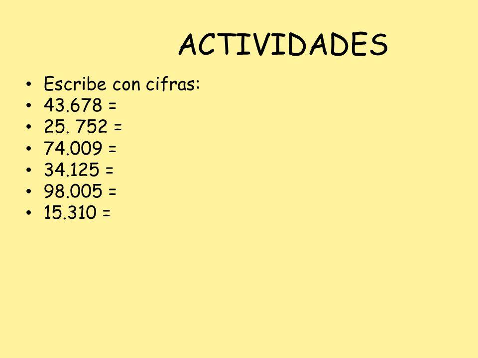 ACTIVIDADES Escribe con cifras: 43.678 = 25. 752 = 74.009 = 34.125 =
