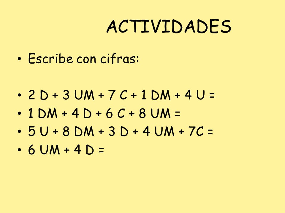 ACTIVIDADES Escribe con cifras: 2 D + 3 UM + 7 C + 1 DM + 4 U =