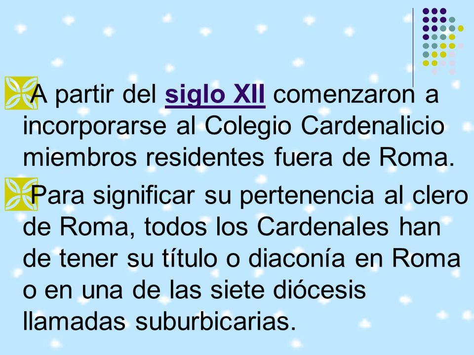 A partir del siglo XII comenzaron a incorporarse al Colegio Cardenalicio miembros residentes fuera de Roma.