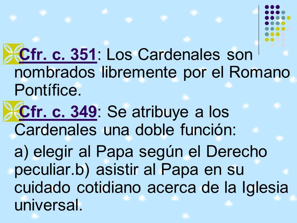 Cfr. c. 351: Los Cardenales son nombrados libremente por el Romano Pontífice.