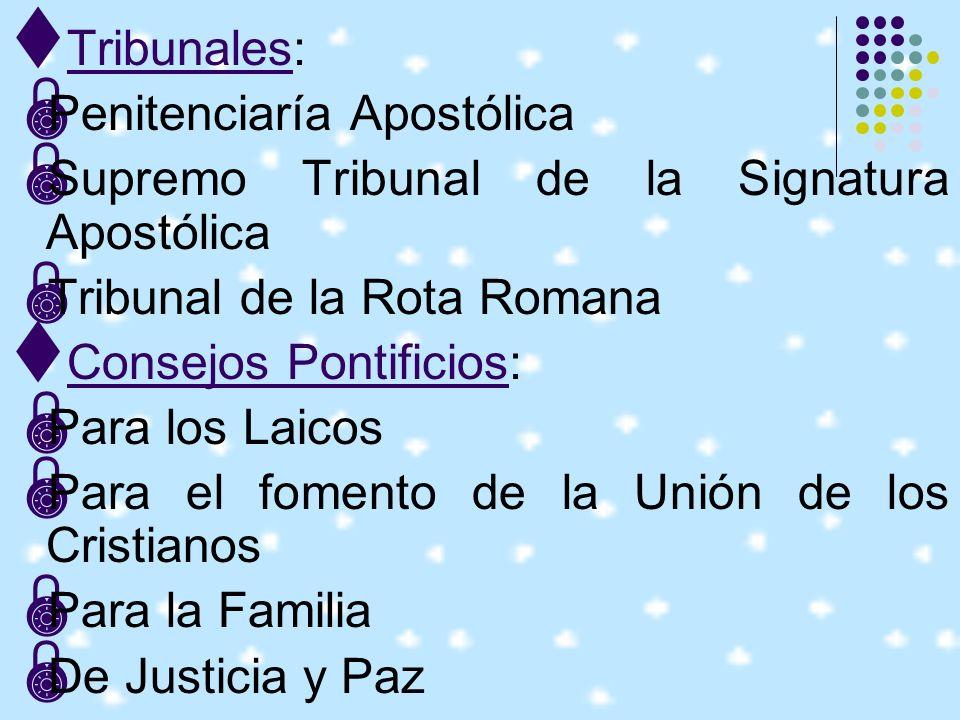 Tribunales: Penitenciaría Apostólica. Supremo Tribunal de la Signatura Apostólica. Tribunal de la Rota Romana.