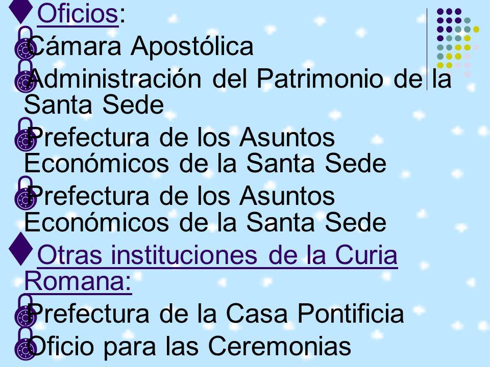 Oficios: Cámara Apostólica. Administración del Patrimonio de la Santa Sede. Prefectura de los Asuntos Económicos de la Santa Sede.