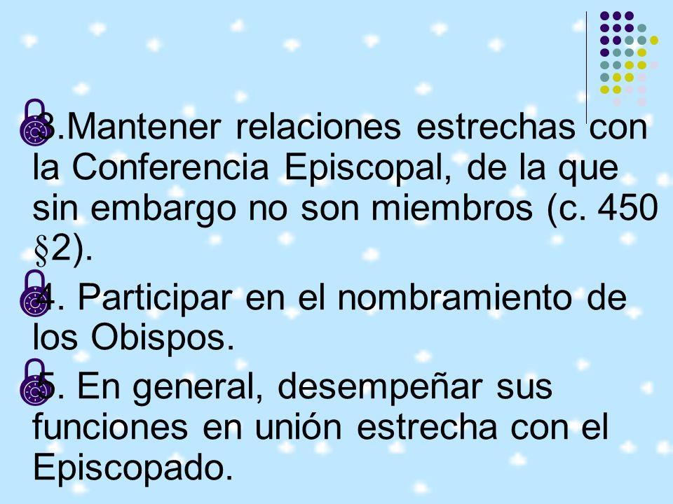 3.Mantener relaciones estrechas con la Conferencia Episcopal, de la que sin embargo no son miembros (c. 450 §2).