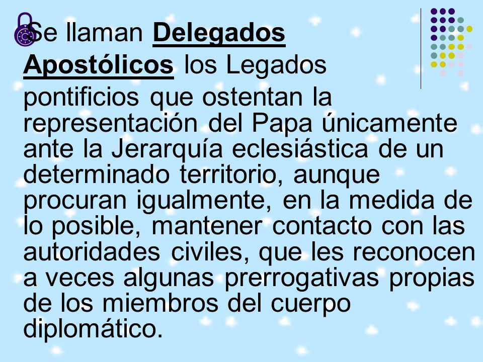 Se llaman DelegadosApostólicos los Legados.