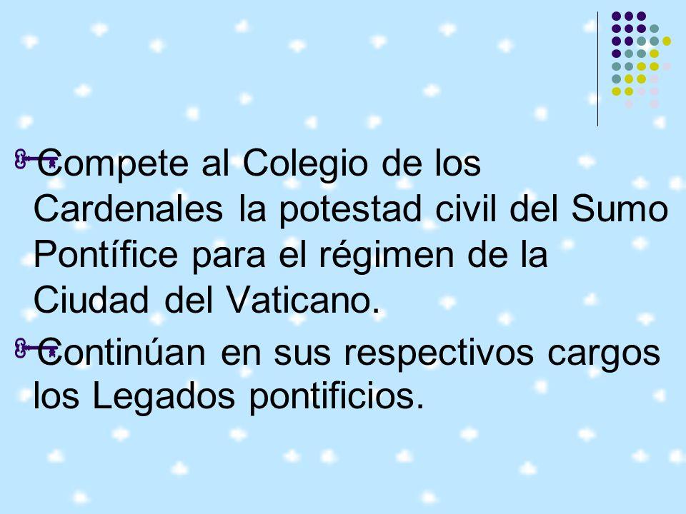 Compete al Colegio de los Cardenales la potestad civil del Sumo Pontífice para el régimen de la Ciudad del Vaticano.