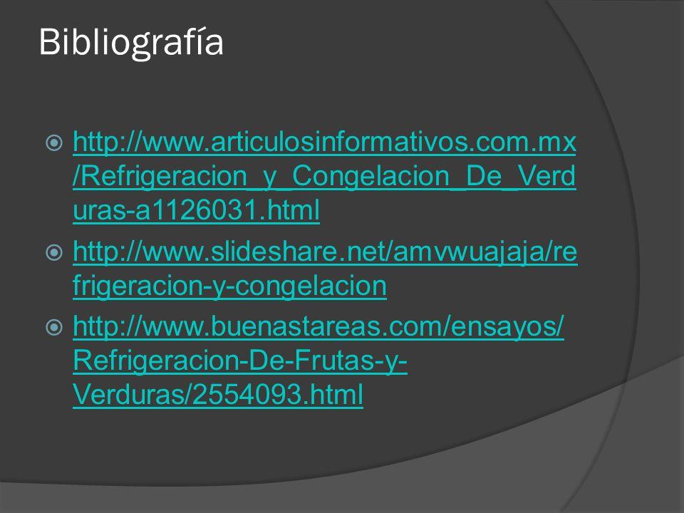 Bibliografía http://www.articulosinformativos.com.mx/Refrigeracion_y_Congelacion_De_Verduras-a1126031.html.