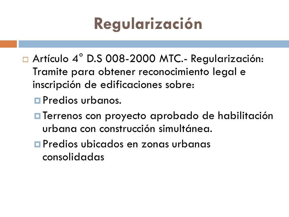 Regularización Artículo 4° D.S 008-2000 MTC.- Regularización: Tramite para obtener reconocimiento legal e inscripción de edificaciones sobre: