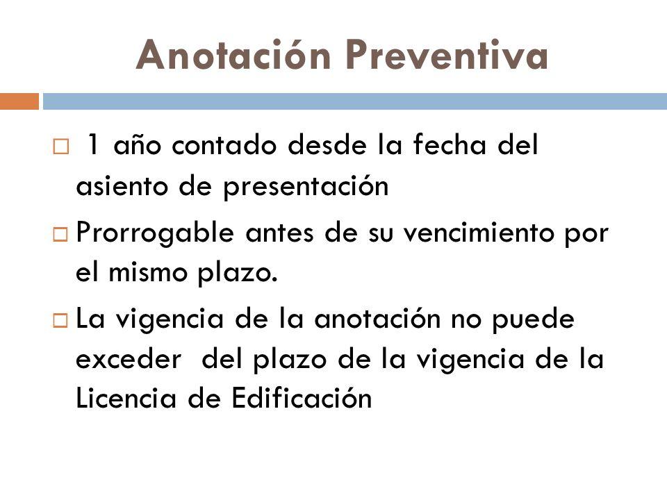 Anotación Preventiva 1 año contado desde la fecha del asiento de presentación. Prorrogable antes de su vencimiento por el mismo plazo.