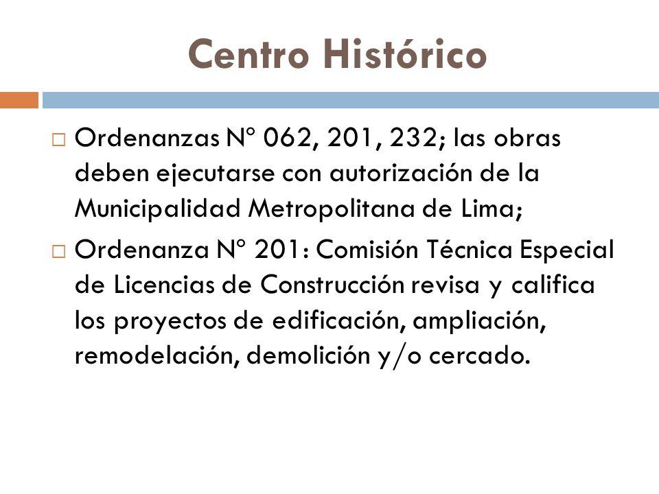 Centro Histórico Ordenanzas Nº 062, 201, 232; las obras deben ejecutarse con autorización de la Municipalidad Metropolitana de Lima;