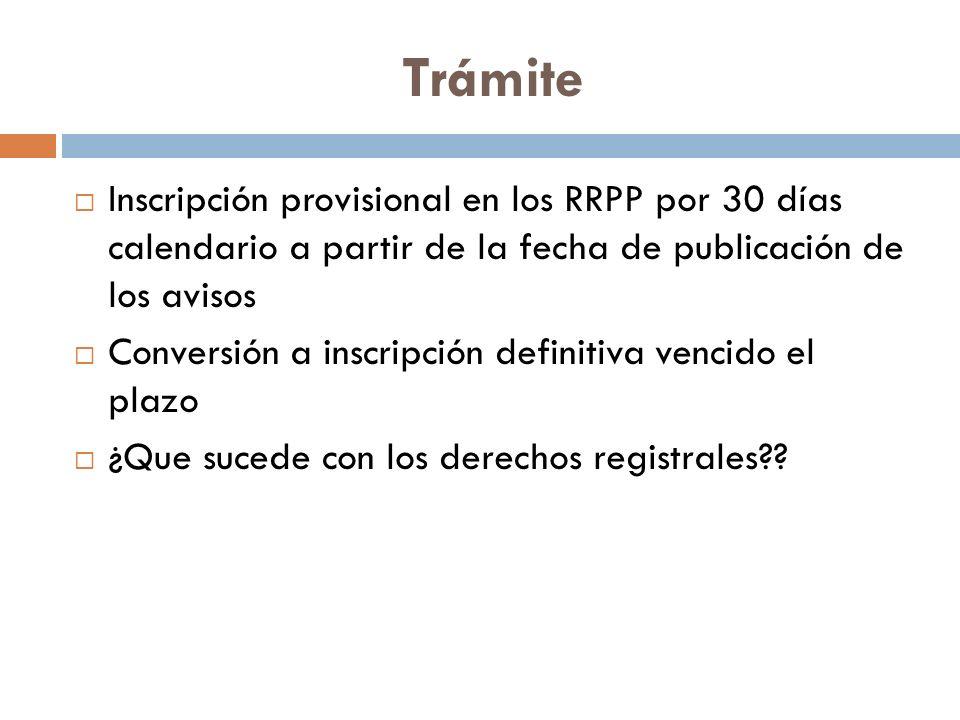 Trámite Inscripción provisional en los RRPP por 30 días calendario a partir de la fecha de publicación de los avisos.
