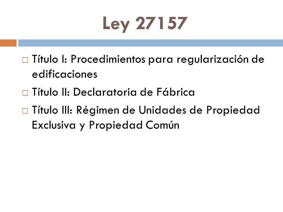 Ley 27157 Título I: Procedimientos para regularización de edificaciones. Título II: Declaratoria de Fábrica.