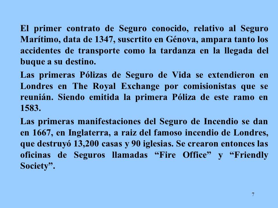 El primer contrato de Seguro conocido, relativo al Seguro Marítimo, data de 1347, suscrtito en Génova, ampara tanto los accidentes de transporte como la tardanza en la llegada del buque a su destino.