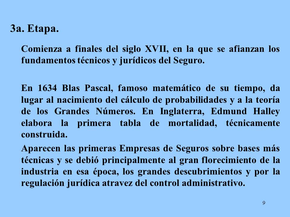 3a. Etapa. Comienza a finales del siglo XVII, en la que se afianzan los fundamentos técnicos y jurídicos del Seguro.
