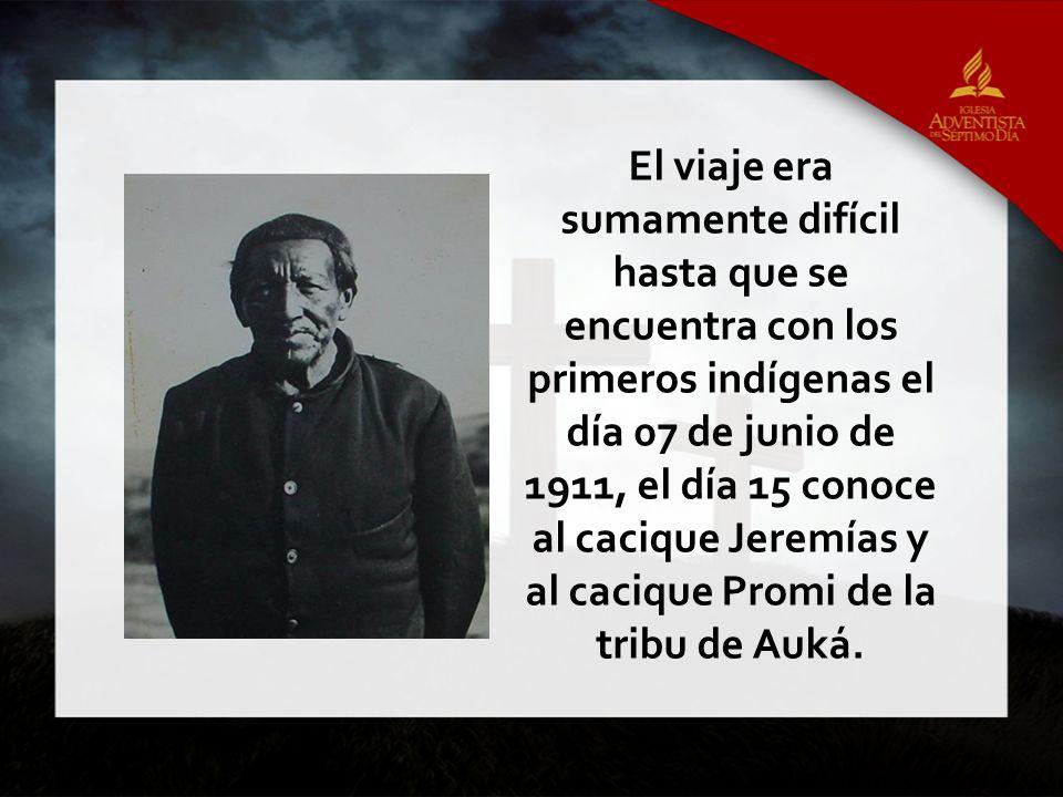 El viaje era sumamente difícil hasta que se encuentra con los primeros indígenas el día 07 de junio de 1911, el día 15 conoce al cacique Jeremías y al cacique Promi de la tribu de Auká.