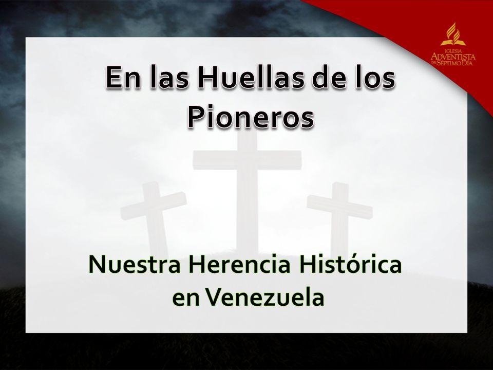 En las Huellas de los Pioneros Nuestra Herencia Histórica