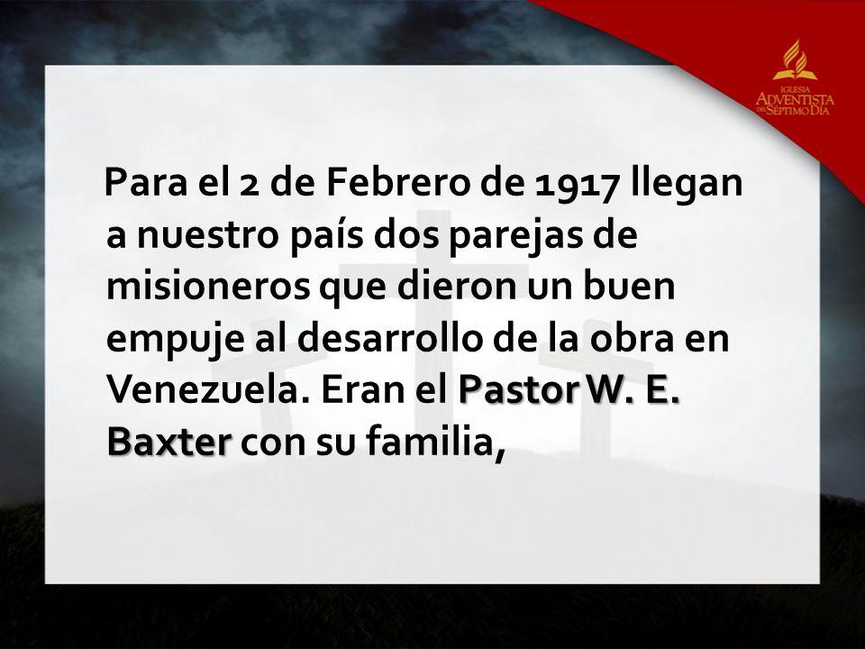 Para el 2 de Febrero de 1917 llegan a nuestro país dos parejas de misioneros que dieron un buen empuje al desarrollo de la obra en Venezuela.