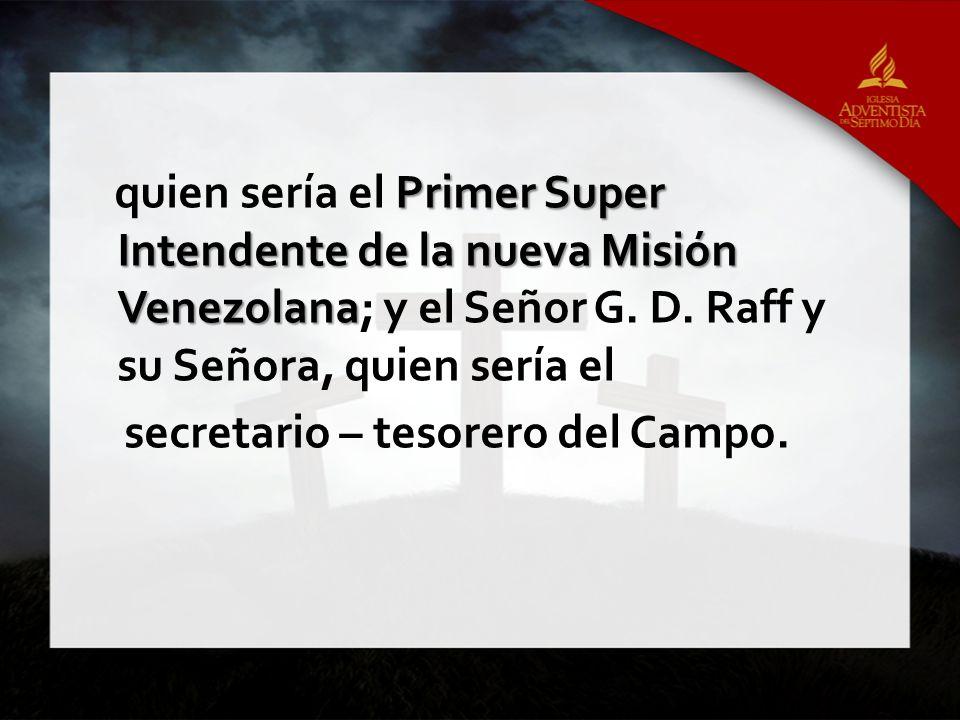 quien sería el Primer Super Intendente de la nueva Misión Venezolana; y el Señor G. D. Raff y su Señora, quien sería el