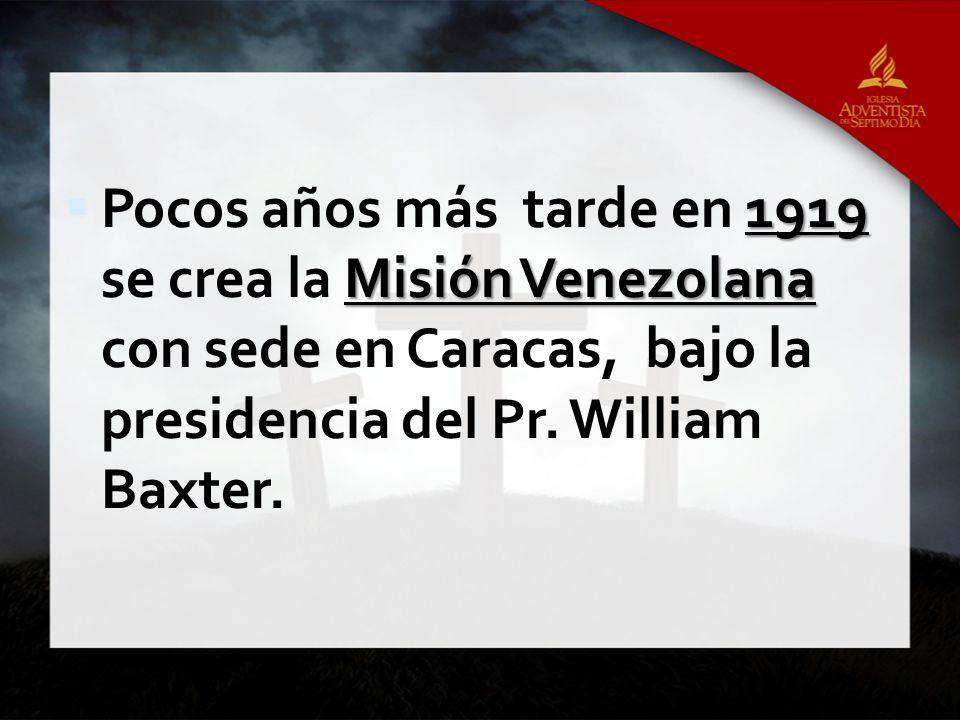 Pocos años más tarde en 1919 se crea la Misión Venezolana con sede en Caracas, bajo la presidencia del Pr.