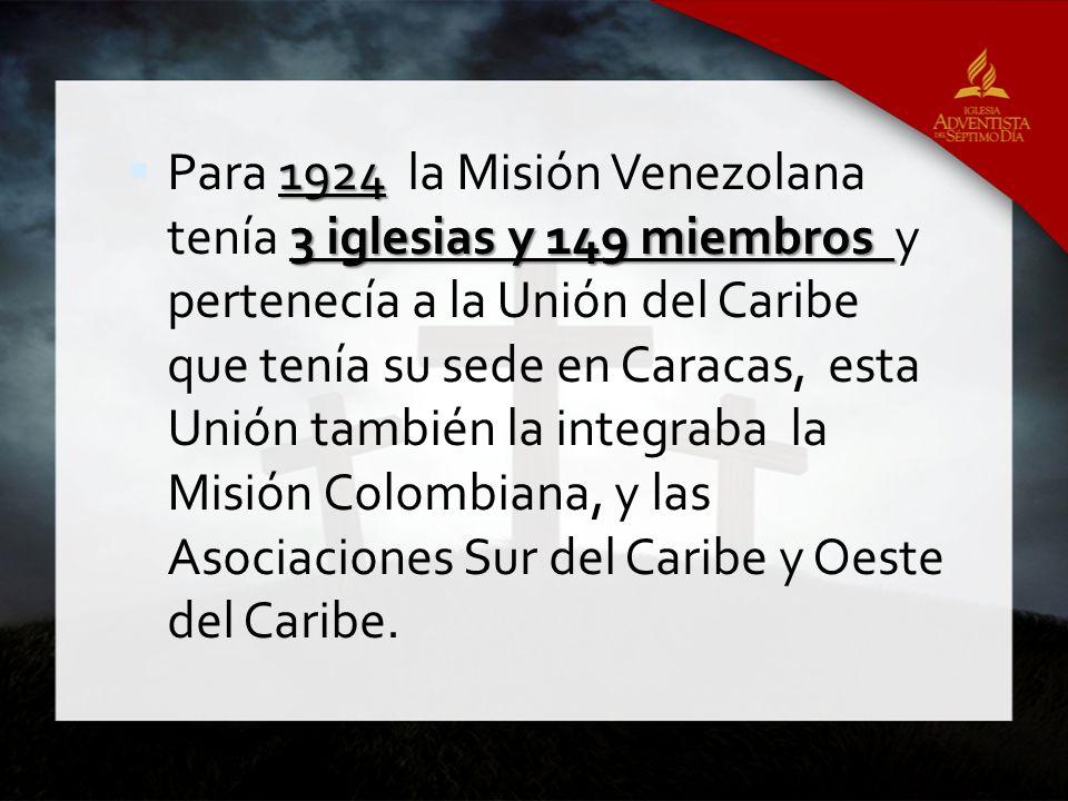 Para 1924 la Misión Venezolana tenía 3 iglesias y 149 miembros y pertenecía a la Unión del Caribe que tenía su sede en Caracas, esta Unión también la integraba la Misión Colombiana, y las Asociaciones Sur del Caribe y Oeste del Caribe.
