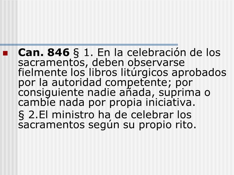 Can. 846 § 1. En la celebración de los sacramentos, deben observarse fielmente los libros litúrgicos aprobados por la autoridad competente; por consiguiente nadie añada, suprima o cambie nada por propia iniciativa.