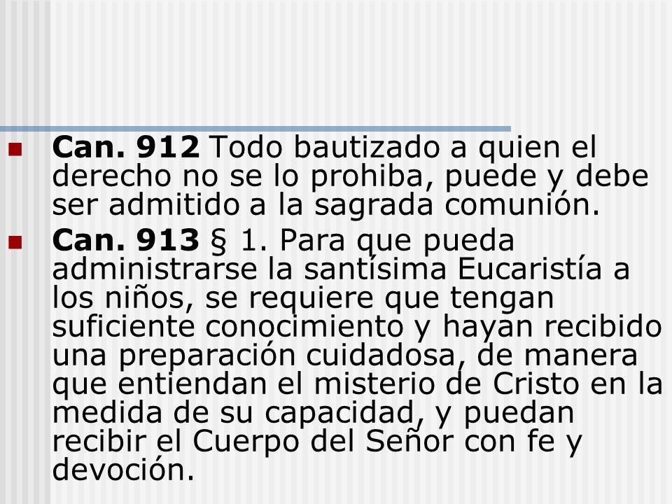 Can. 912 Todo bautizado a quien el derecho no se lo prohiba, puede y debe ser admitido a la sagrada comunión.