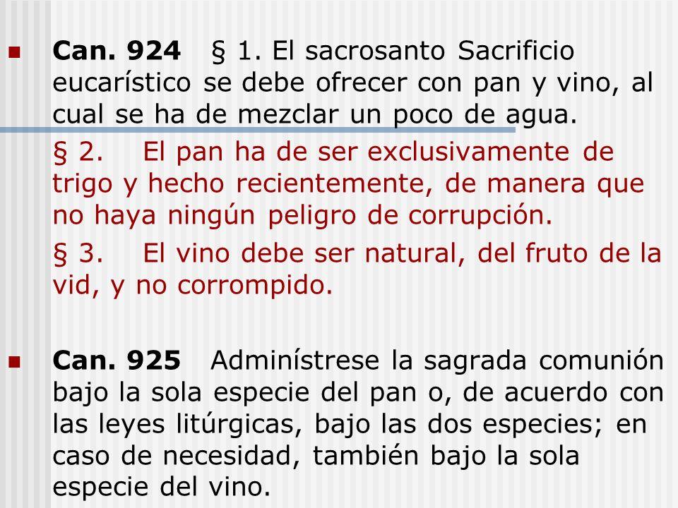 Can. 924 § 1. El sacrosanto Sacrificio eucarístico se debe ofrecer con pan y vino, al cual se ha de mezclar un poco de agua.