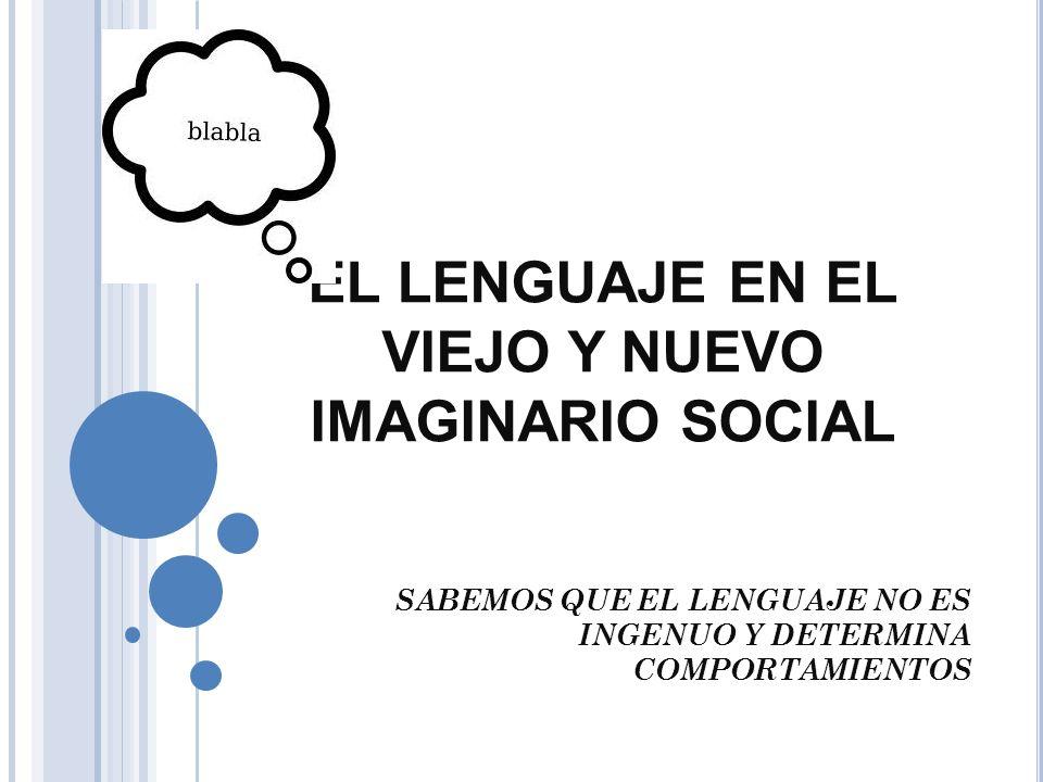 EL LENGUAJE EN EL VIEJO Y NUEVO IMAGINARIO SOCIAL