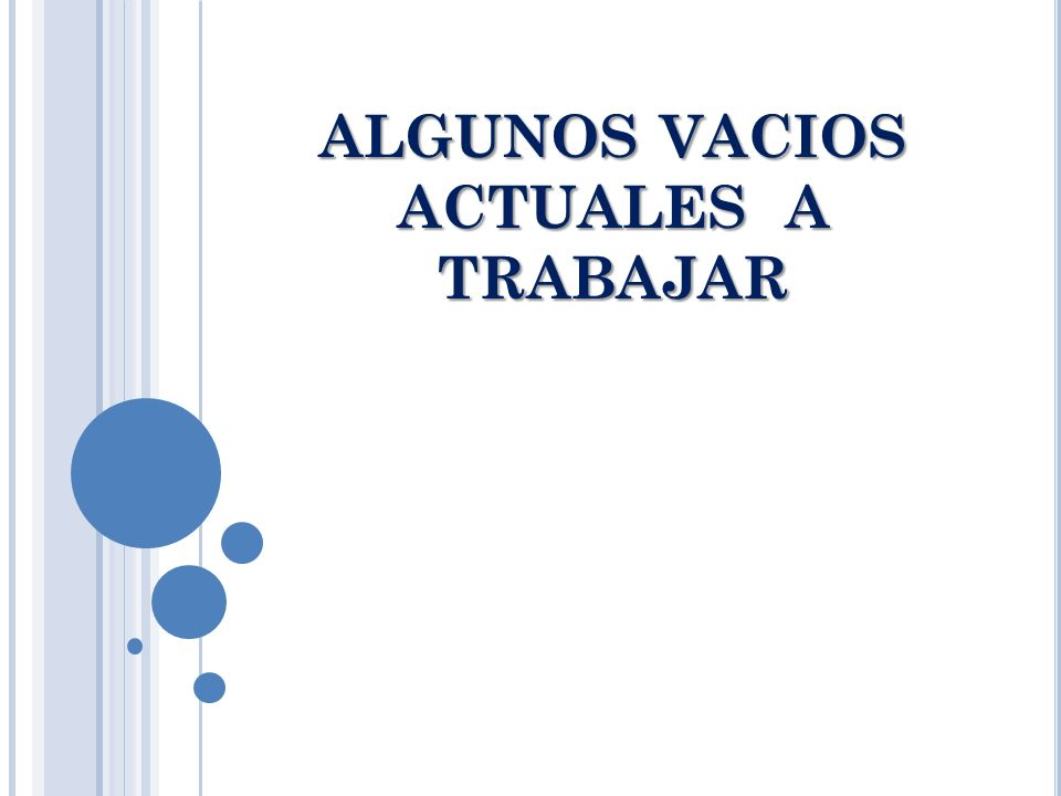 ALGUNOS VACIOS ACTUALES A TRABAJAR