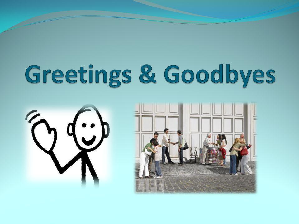 Greetings & Goodbyes