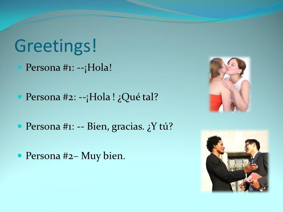 Greetings! Persona #1: --¡Hola! Persona #2: --¡Hola ! ¿Qué tal