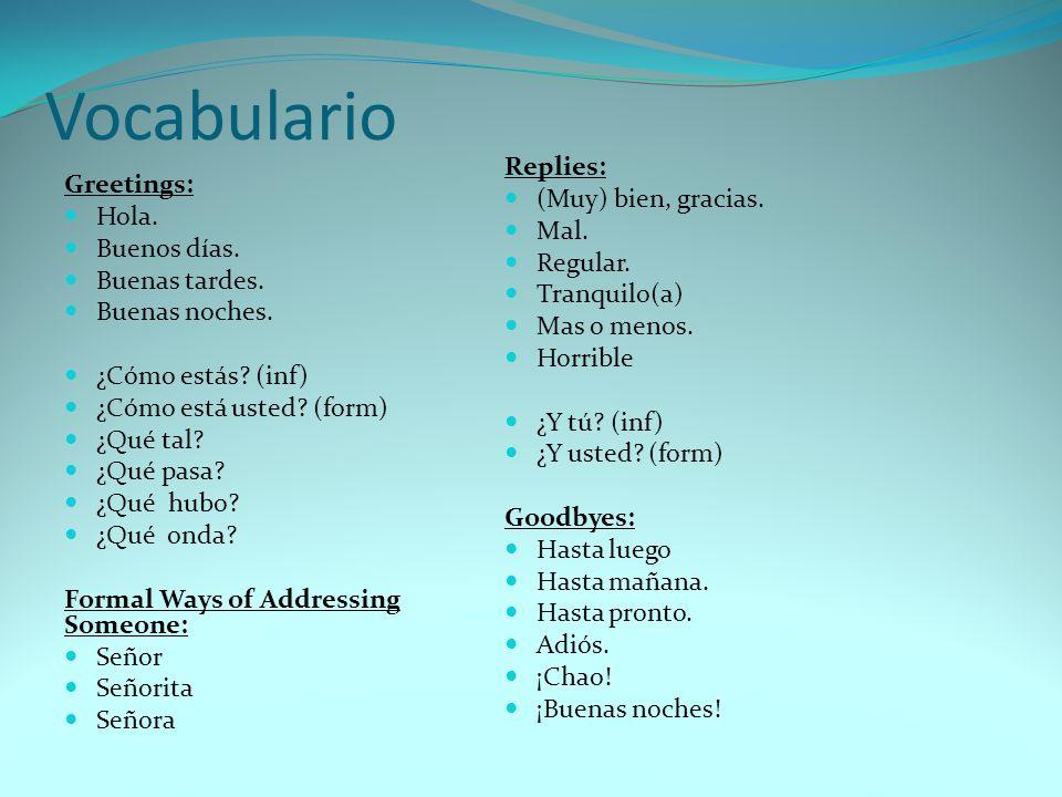 Vocabulario Replies: (Muy) bien, gracias. Greetings: Hola. Mal.