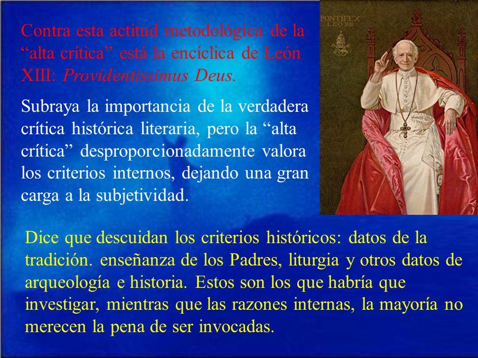 Contra esta actitud metodológica de la alta crítica está la encíclica de León XIII: Providentissimus Deus.