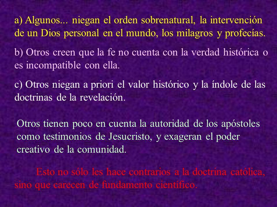 a) Algunos... niegan el orden sobrenatural, la intervención de un Dios personal en el mundo, los milagros y profecías.