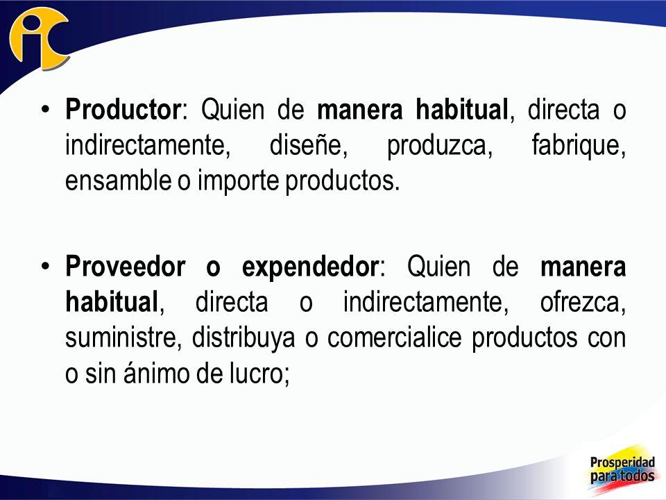 Productor: Quien de manera habitual, directa o indirectamente, diseñe, produzca, fabrique, ensamble o importe productos.