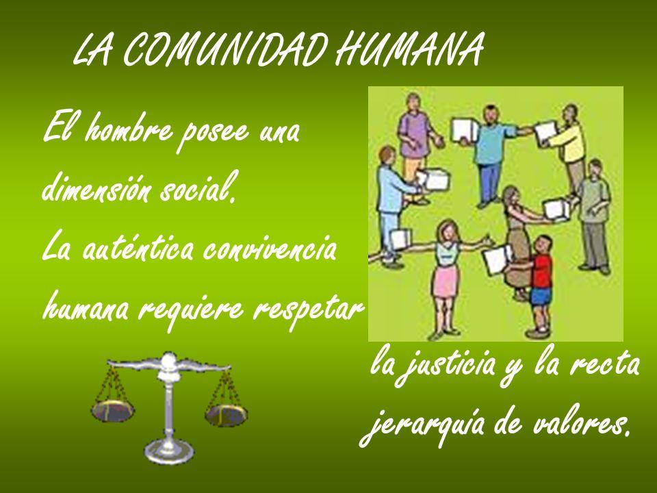 LA COMUNIDAD HUMANA El hombre posee una. dimensión social. La auténtica convivencia. humana requiere respetar.