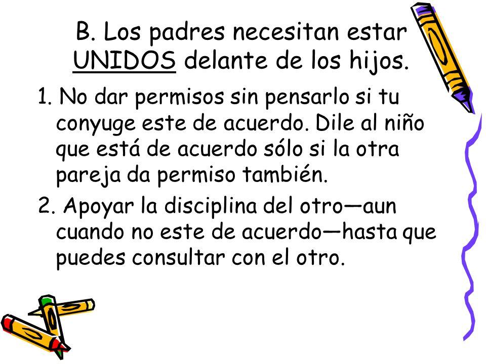 B. Los padres necesitan estar UNIDOS delante de los hijos.