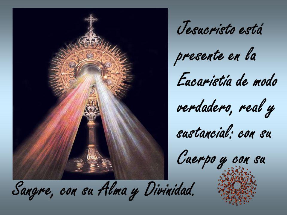 Jesucristo está presente en la. Eucaristía de modo. verdadero, real y. sustancial: con su. Cuerpo y con su.