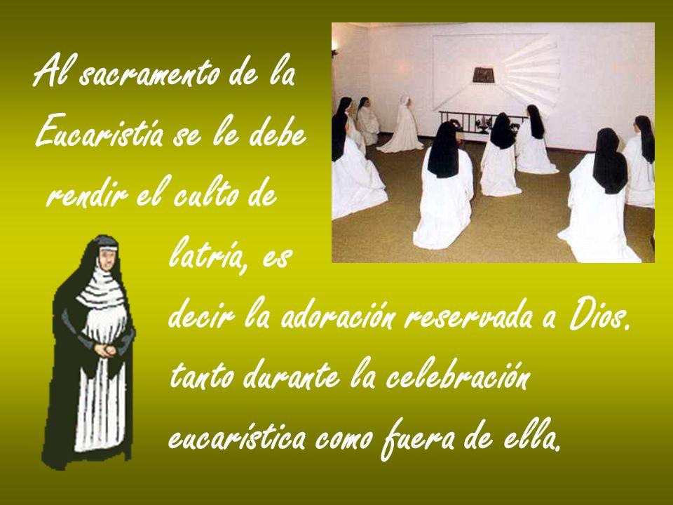Al sacramento de la Eucaristía se le debe. rendir el culto de. latría, es. decir la adoración reservada a Dios.