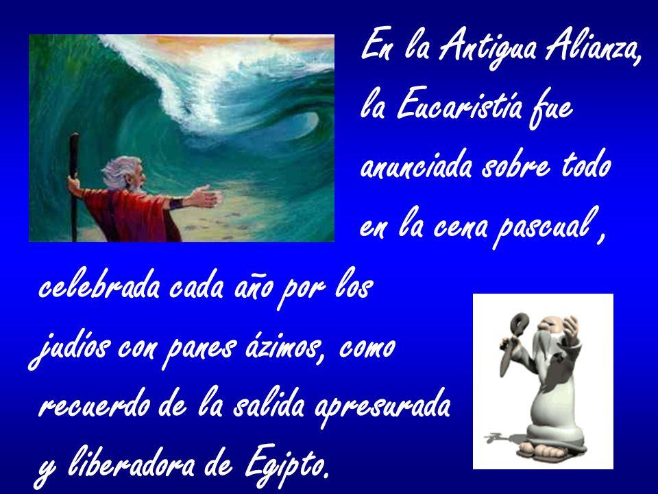 En la Antigua Alianza, la Eucaristía fue. anunciada sobre todo. en la cena pascual , celebrada cada año por los.