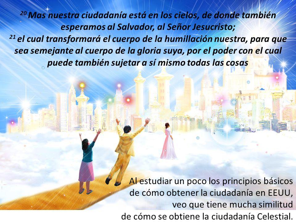 20 Mas nuestra ciudadanía está en los cielos, de donde también esperamos al Salvador, al Señor Jesucristo;