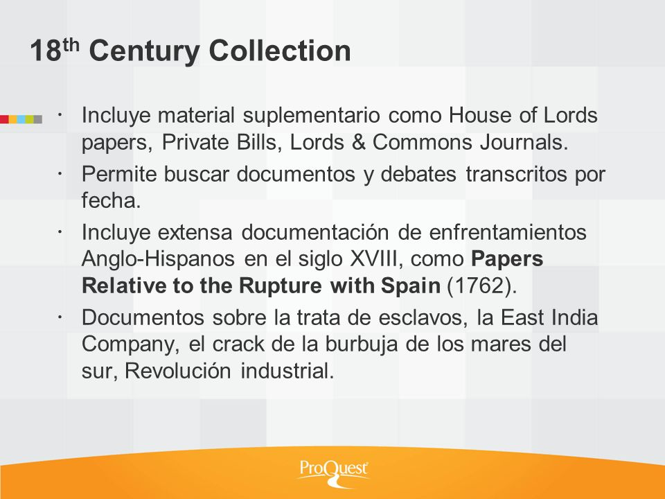 18th Century Collection Incluye material suplementario como House of Lords papers, Private Bills, Lords & Commons Journals.