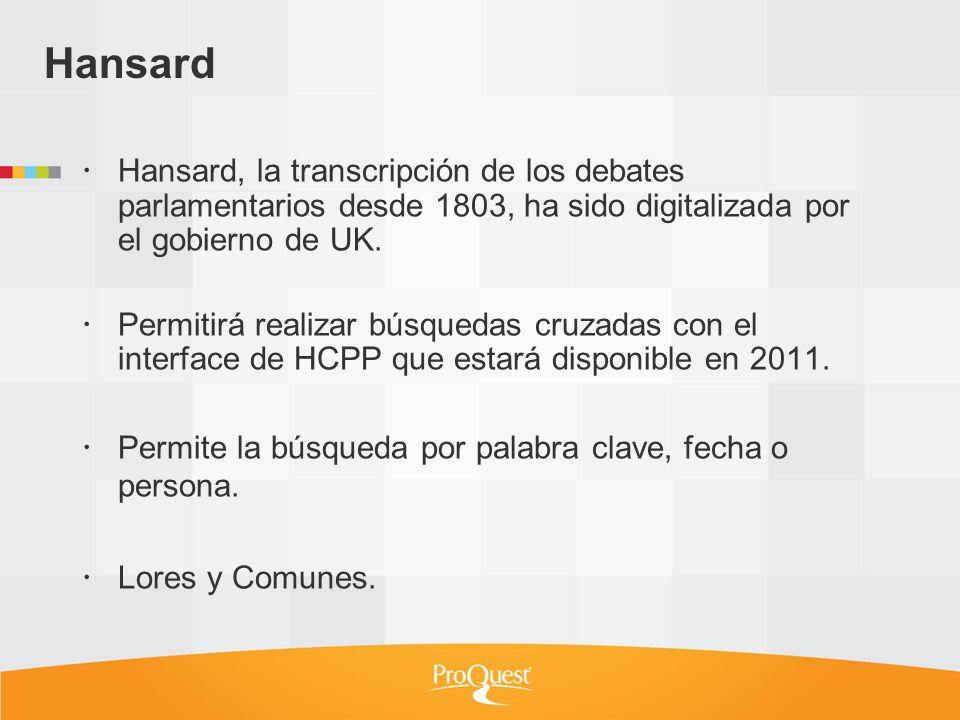 Hansard Hansard, la transcripción de los debates parlamentarios desde 1803, ha sido digitalizada por el gobierno de UK.