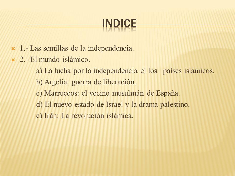 indice 1.- Las semillas de la independencia. 2.- El mundo islámico.